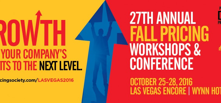 Professional Pricing Society 27th Annual Fall Pricing Workshops & Conference: Save the Date October 25th -28th 2016